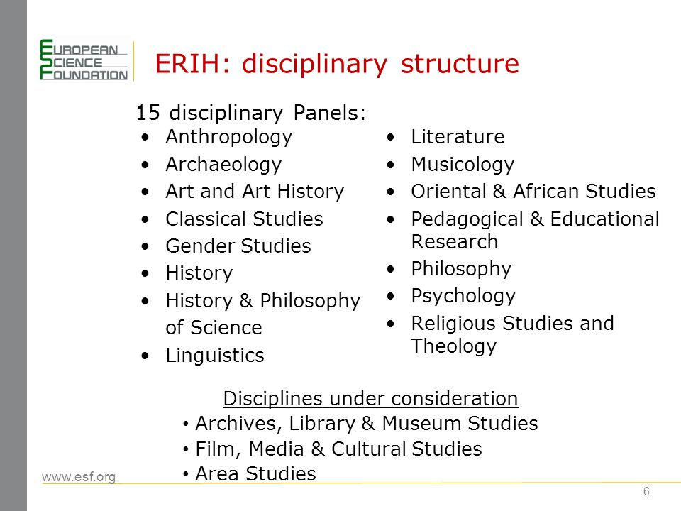 www.esf.org 7 ERIH: criteria for inclusion All journals included have to meet threshold standards ensuring consistently high-quality scholarly content: Quality control policy governing selection of articles, normally through peer-review Active operations of editorial board Openness to unsolicited contributions Publication on time and to an agreed schedule ISSN number and other bibliographic requirements
