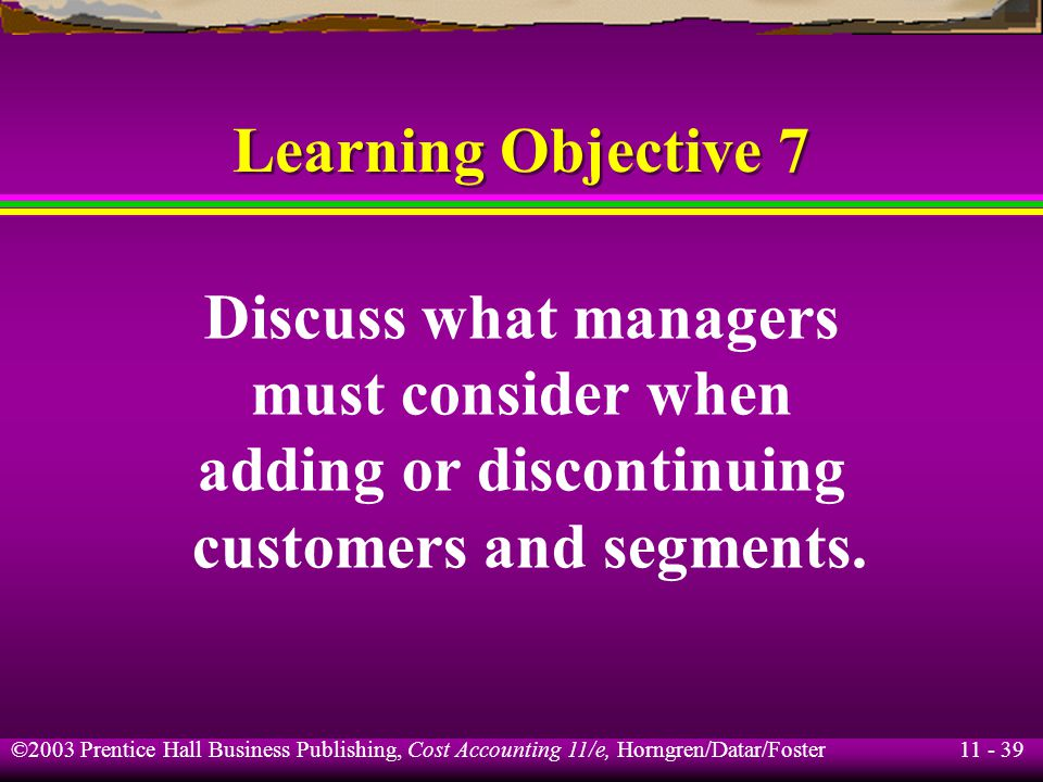 11 - 40 ©2003 Prentice Hall Business Publishing, Cost Accounting 11/e, Horngren/Datar/Foster Profitability, Activity-Based Costing, and Relevant Costs Mountain View Furniture supplies furniture to two local retailers – Stevens and Cohen.