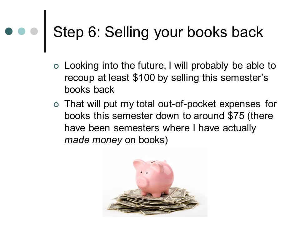 Additional tips on buying and selling textbooks Start shopping as soon as possible Always buy books based on cost differential (purchase price vs.