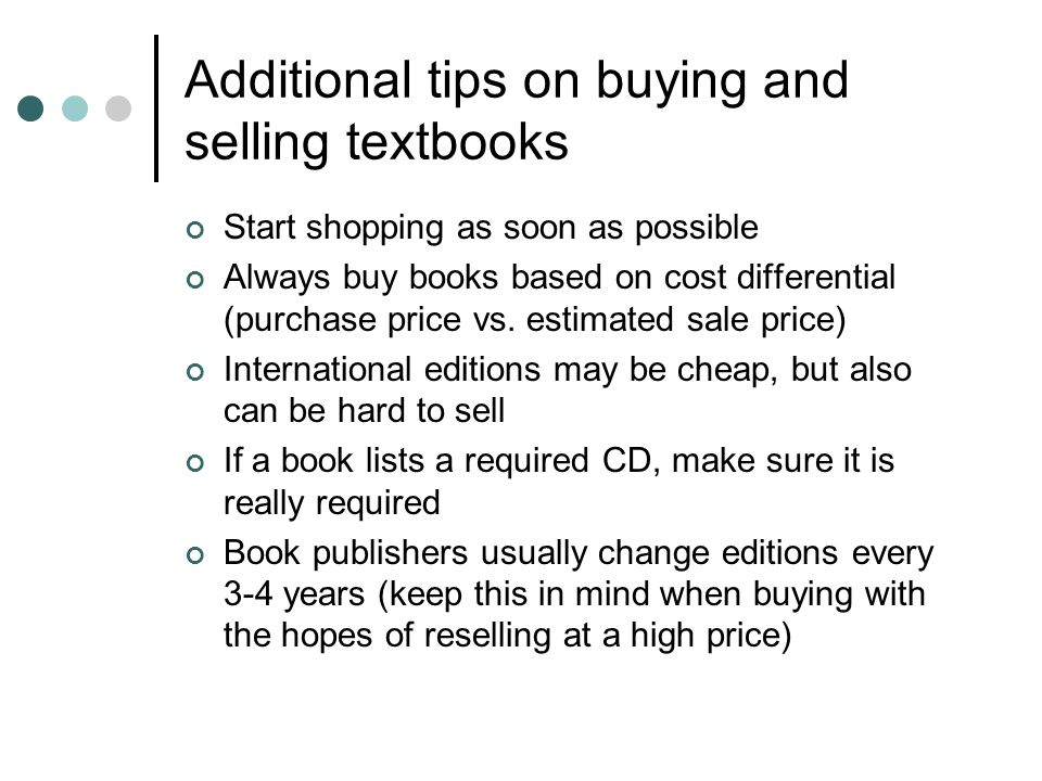 Additional tips on buying and selling textbooks Rent-a-textbook services may be all the rage now, but remember that every dime spent here is a dime lost (no chance at resale) Access Keys can often be purchased separately, e.g.