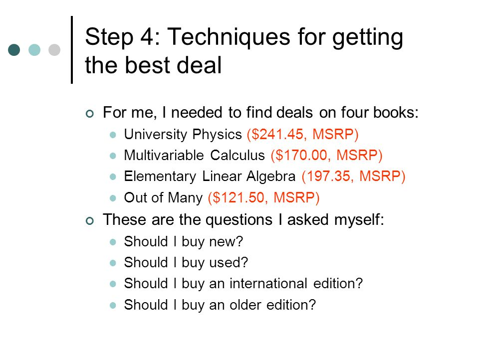Step 4: Techniques for getting the best deal First on my buying agenda was University Physics ($241.45, MSRP).