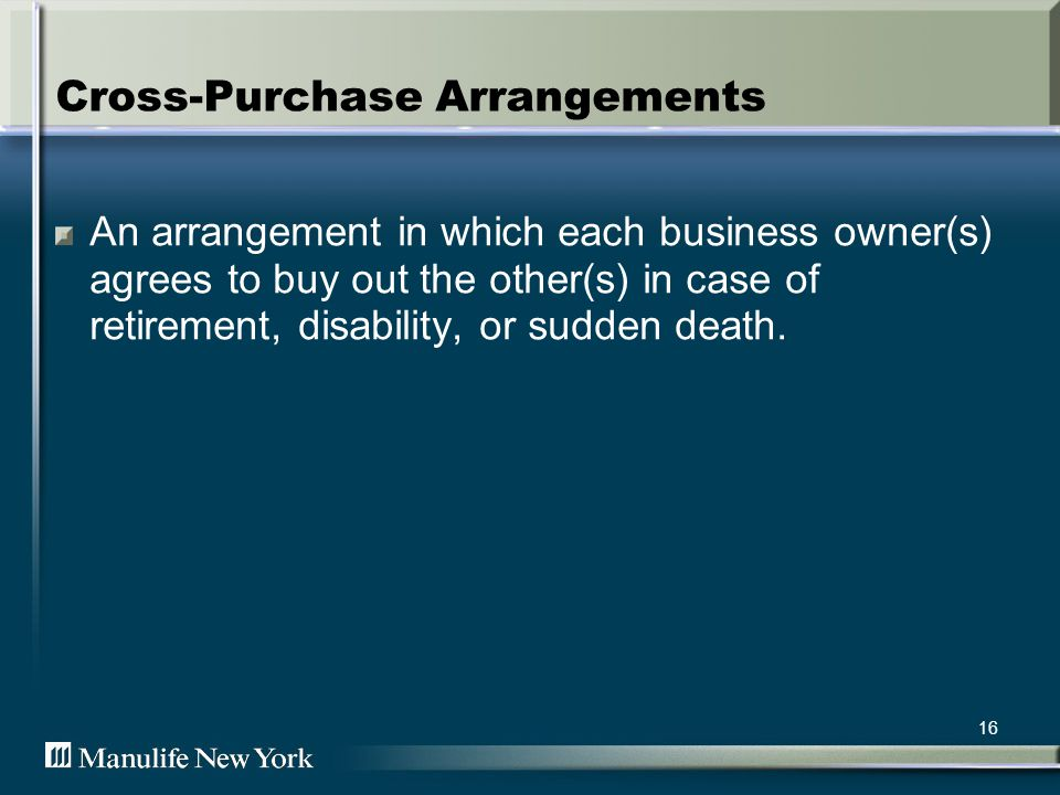 17 Entity Purchase Arrangements Buy-sell arrangement between a business entity and its individual owners.