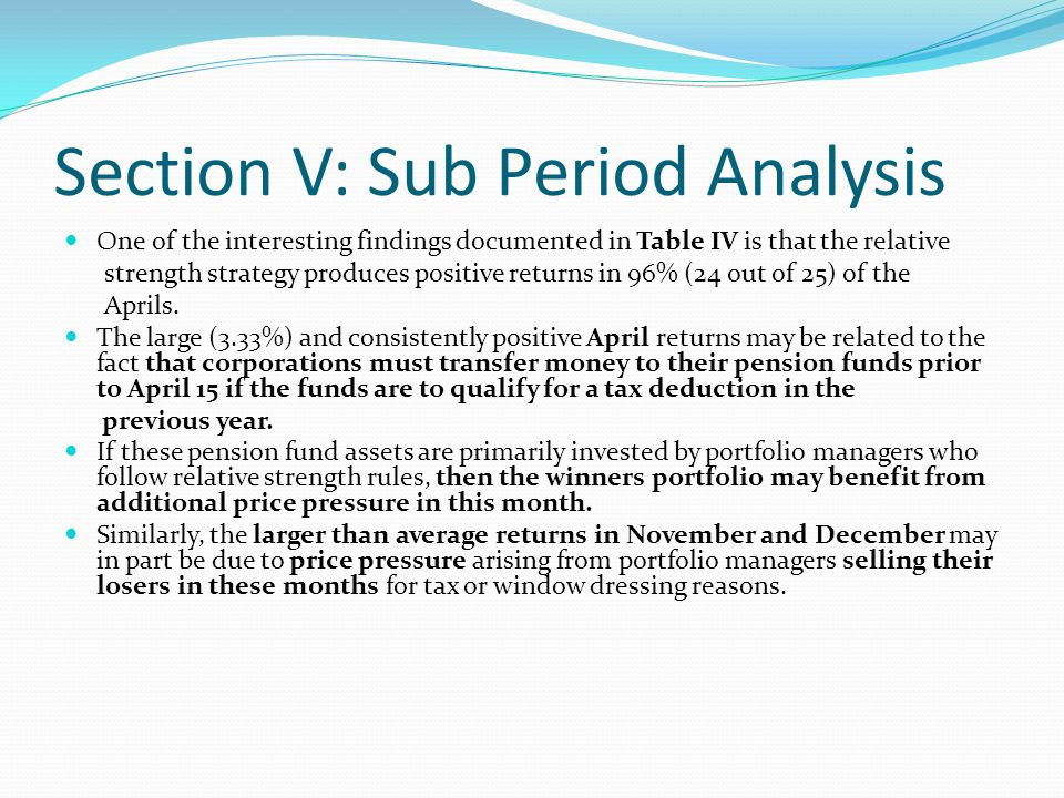 Section V: Sub Period Analysis Table V: The relative strength portfolios are formed based on 6-month lagged returns and held for 6months.