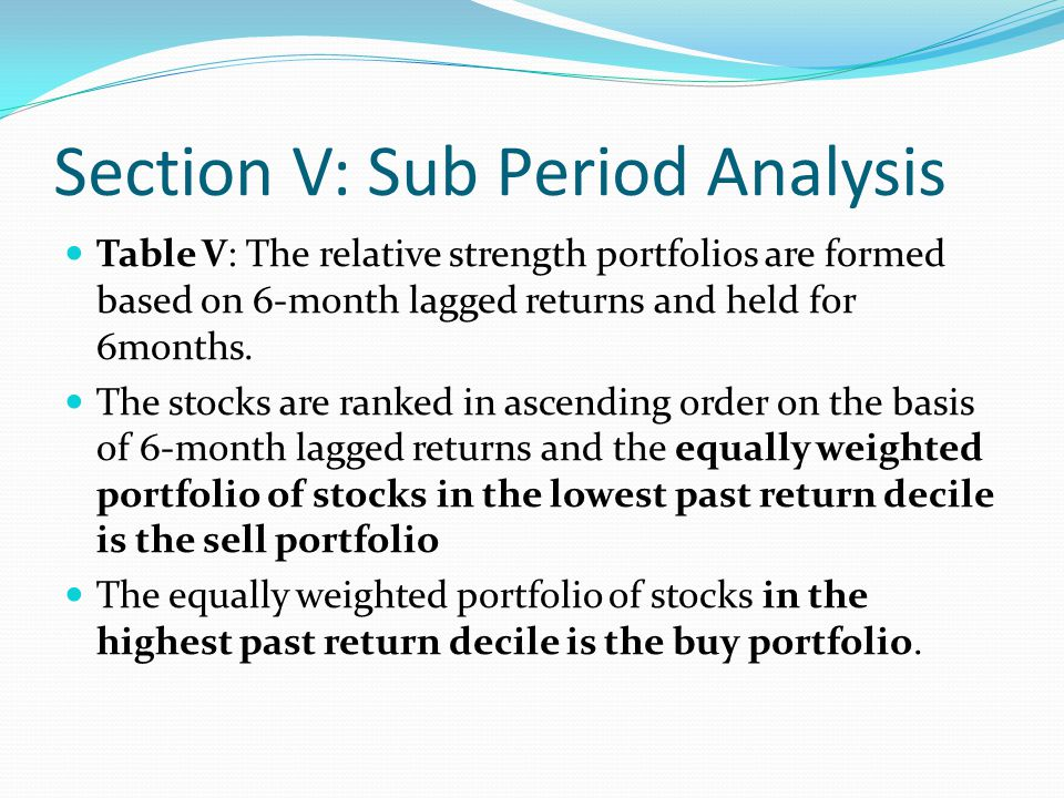Section V: Sub Period Analysis Table V reports the proportion of months when the average return of the zero-cost, buy minus sell, portfolio is positive.