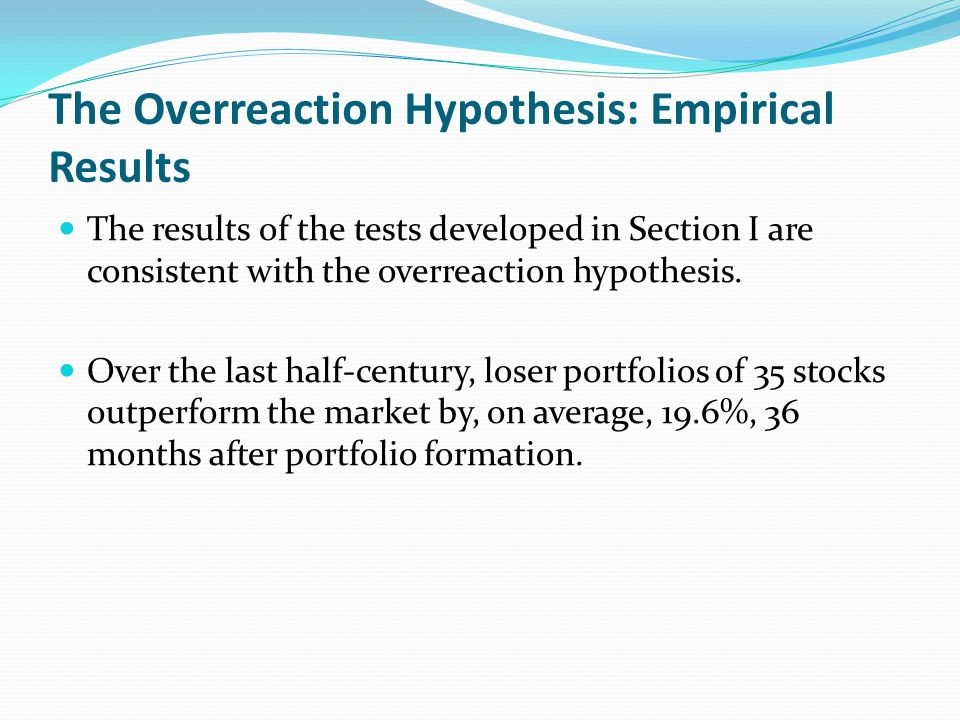 The Overreaction Hypothesis: Empirical Results (Cont) Winner portfolios, on the other hand, earn about 5.0% less than the market.