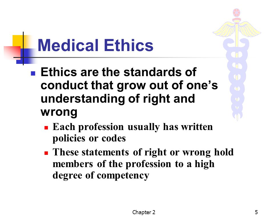 Chapter 26 Medical Ethics (contd) Hippocratic Oath First statement governing the conduct of physicians AMA Code of Ethics requires physicians to Practice high standards of patient care Respect patients rights Treat patients with compassion Safeguard patient confidences