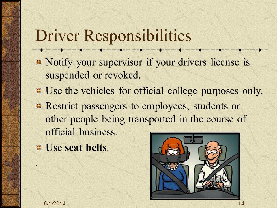 6/1/201415 Driver Responsibilities Notify the Motor Pool garage if the vehicle is not running well.