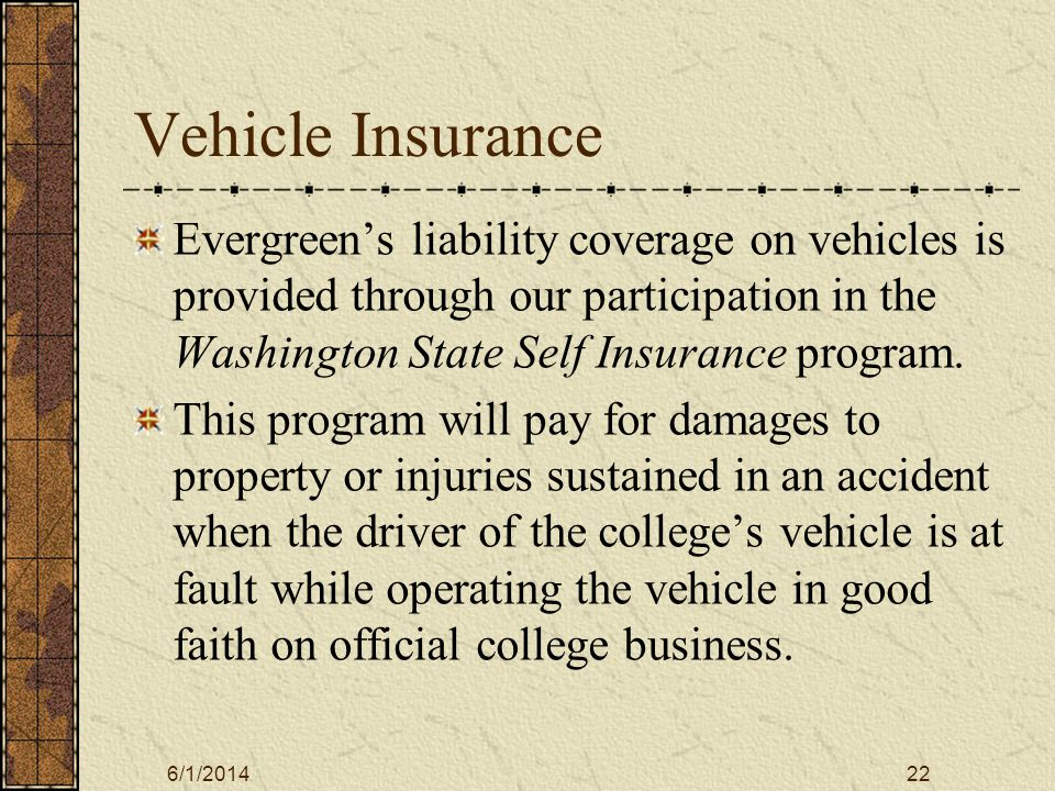 6/1/201423 Damage to College Vehicle Evergreen does not carry comprehensive or collision insurance on Motor Pool vehicles.
