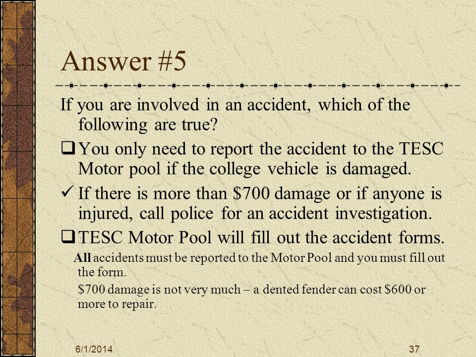 6/1/201438 Answer #6 Which of the following are examples of a situation where the driver may be responsible for accident related costs.