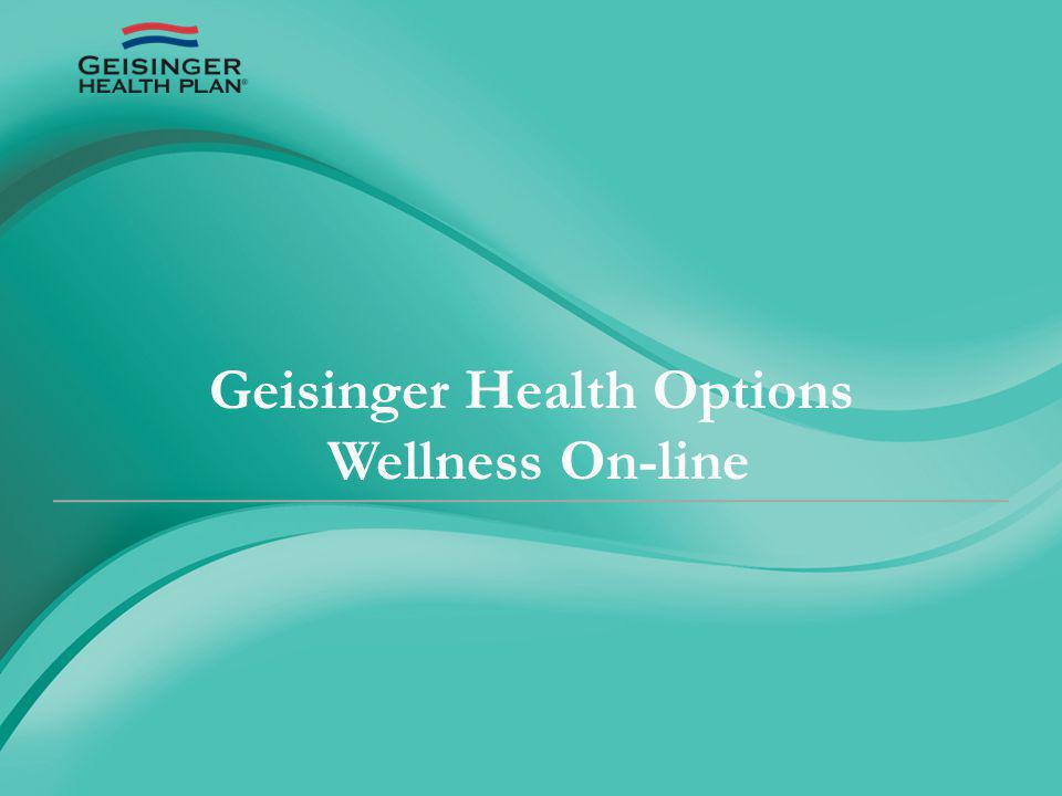 January 1, 2012 employees who have Geisinger Health Plan insurance can access GHP Wellness On-line by logging into www.thehealthplan.com and registering for awww.thehealthplan.com username and password.