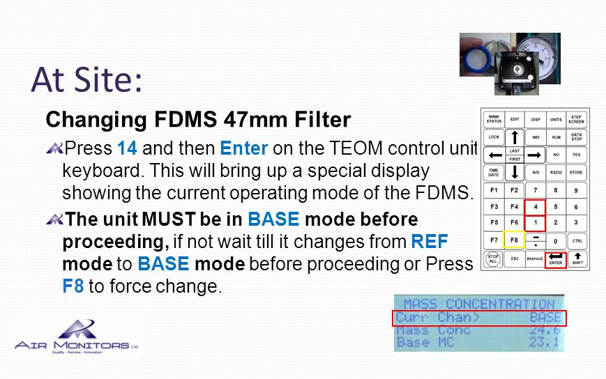 At Site: Changing FDMS 47mm Filter Switch the power to the FDMS module OFF to lock the system in BASE mode.