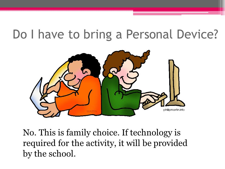 Remember: Bringing a device is a privilege.