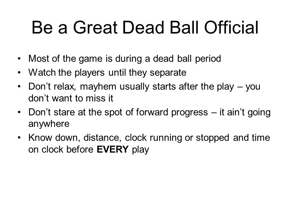 Primary Dead Ball Times Before/After scrimmage plays After scores Time outs Penalty administration Measurement Injuries Between periods