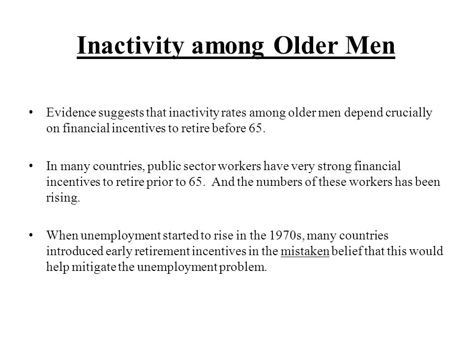Inactivity among Older Men Continued For example, unemployment pensions were introduced in 1979 in Italy at age 57+, in 1983 in Italy at age 55+ if unemployment was due to severe economic conditions or industrial reorganisations.