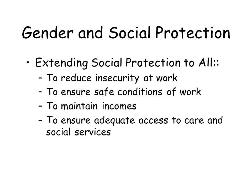 Gender and Social Protection Women: –Lower earnings, irregular employment and contribution patterns –Concentrated in the informal sector/atypical works –Different trends in different regions, but regression in transition economies –Specific reproductive role