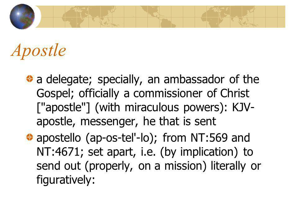 Apostle One who must preach and teach truth.(II Cor.
