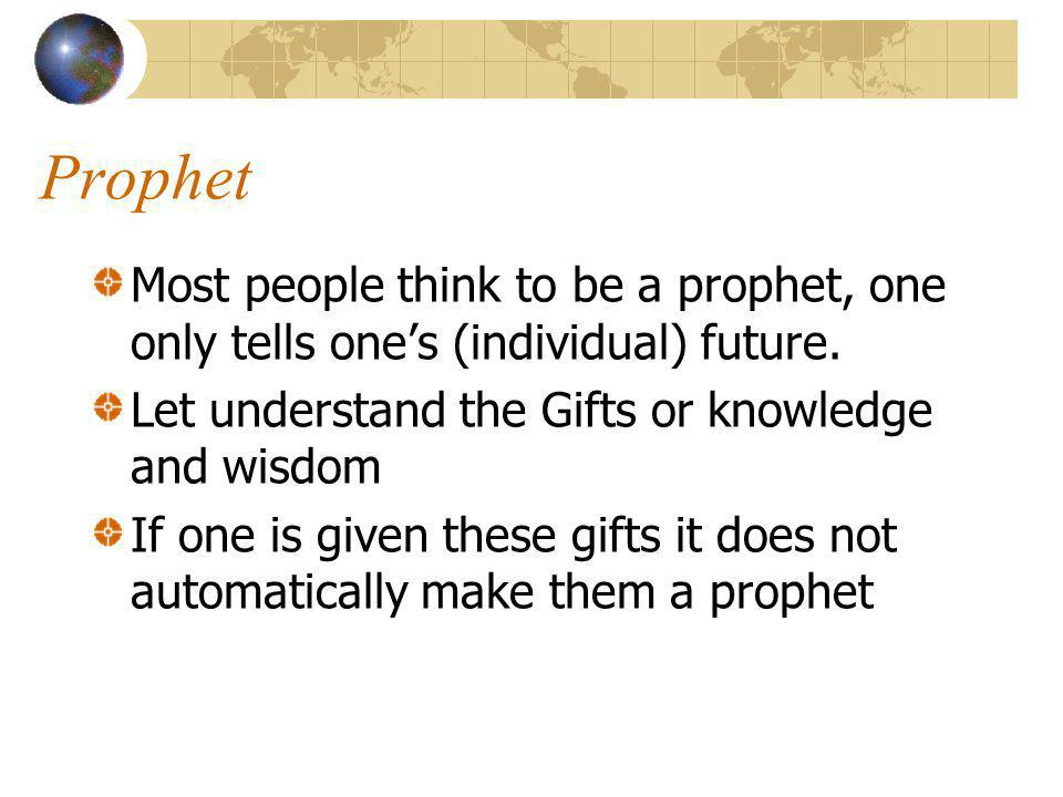 Prophet One who preaches repentance to Gods people (John the Baptist) The prophet is Gods warning to the human race.