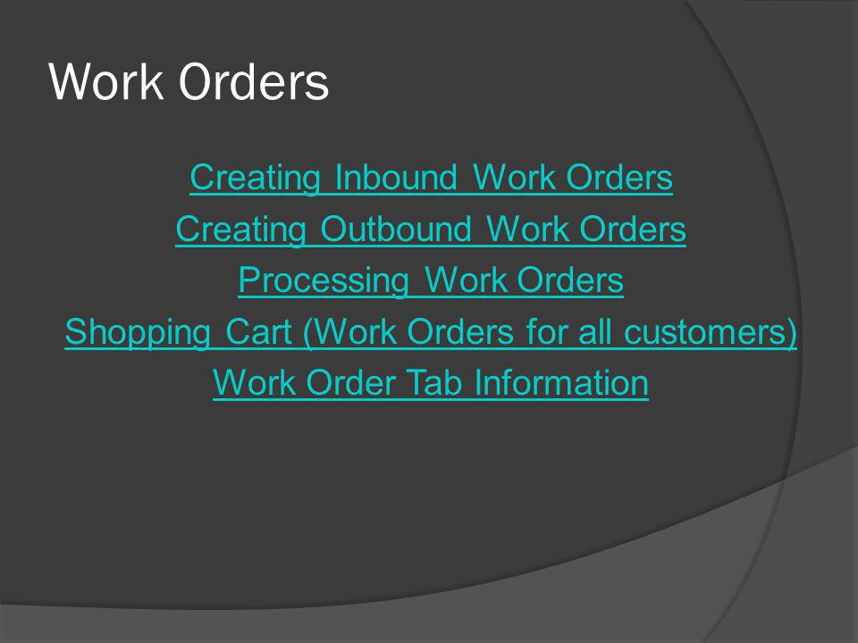 Creating Inbound Work Orders Select a customer (FIG 1)(FIG 1) Click on the Work Order tab Click on the White page icon (top left on the tool bar) to create a new Work Order In the detail portion of the work order, use the Browse button to change it from Outbound to Inbound Click on the Save Icon in the toolbar when finished Click on the Line Items tab (FIG 2)(FIG 2) Click on the Add Line Items button The Inbound Work Order Line Item window will pop up (FIG 3)(FIG 3) This will give you the option to add tag numbers, articles, or generic Line Items A Work Order cannot have a mixture of Tag Numbers, Articles or Generic Line Items on it.