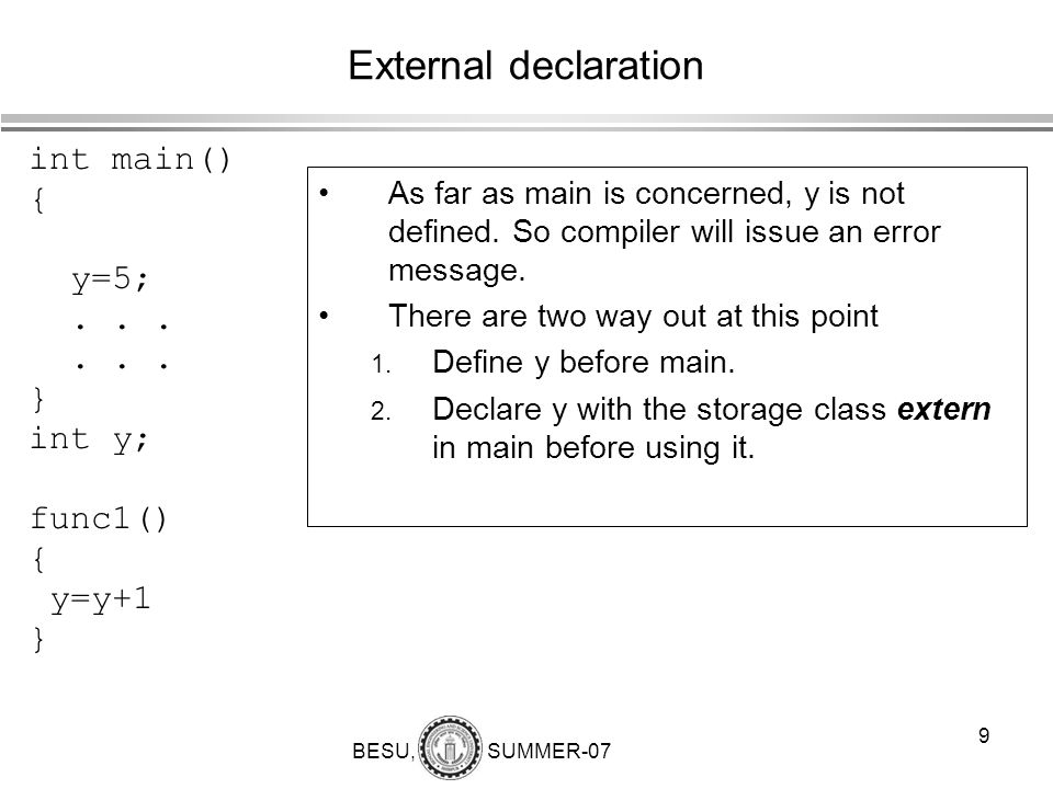 BESU, SUMMER-07 10 External declaration(examples) int main() { extern int y;...