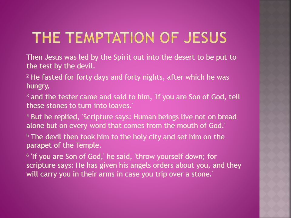 Then Jesus was led by the Spirit out into the desert to be put to the test by the devil.