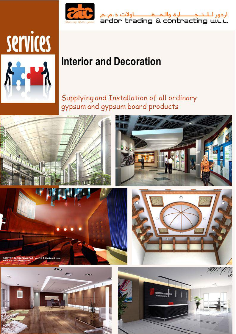 services Interior and Decoration Execution of all designs, including works in stainless steel, brass and fabricated iron