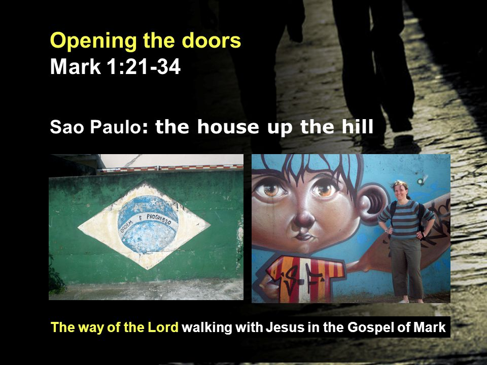 The way of the Lord walking with Jesus in the Gospel of Mark Opening the doors Mark 1:21-34
