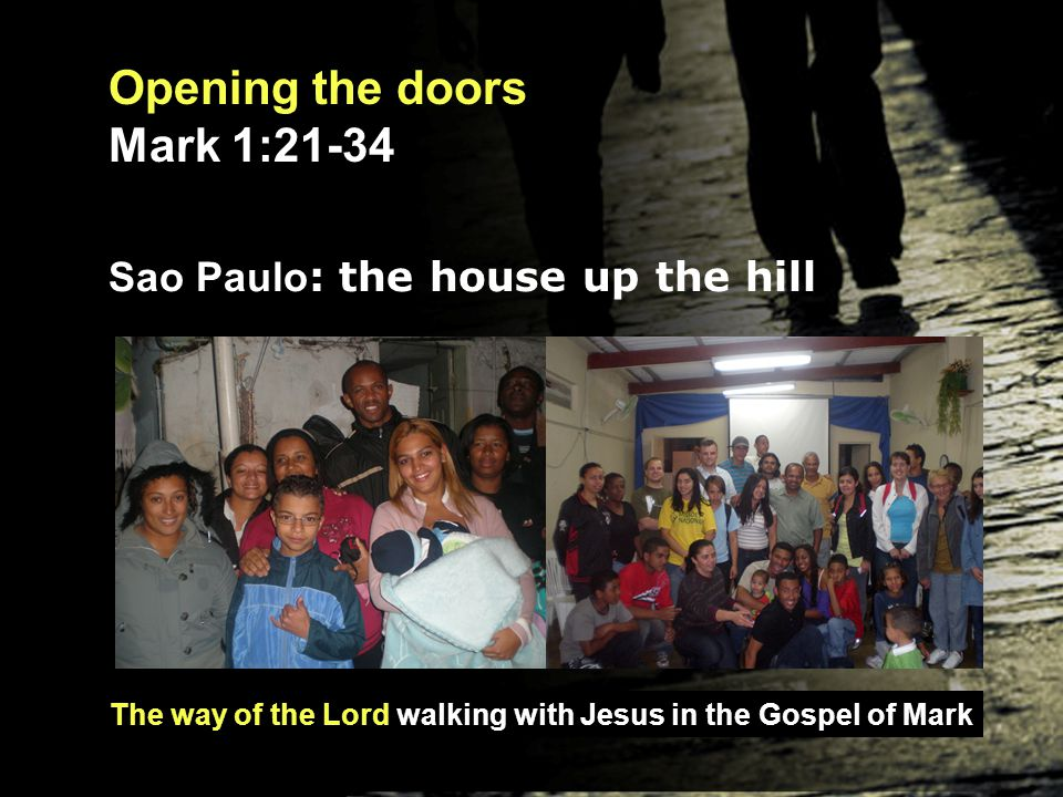 The way of the Lord walking with Jesus in the Gospel of Mark Opening the doors Mark 1:21-34 So, what do we do.