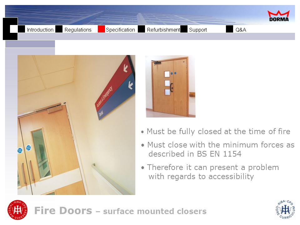 Introduction Regulations Specification Refurbishment Support Q&A Fire Door Systems Electro–magnetic hold-open closers Surface mounted Concealed Floor spring Hold-open magnets with independent closers Hold-Open Closers @ Evalina Hospital, London