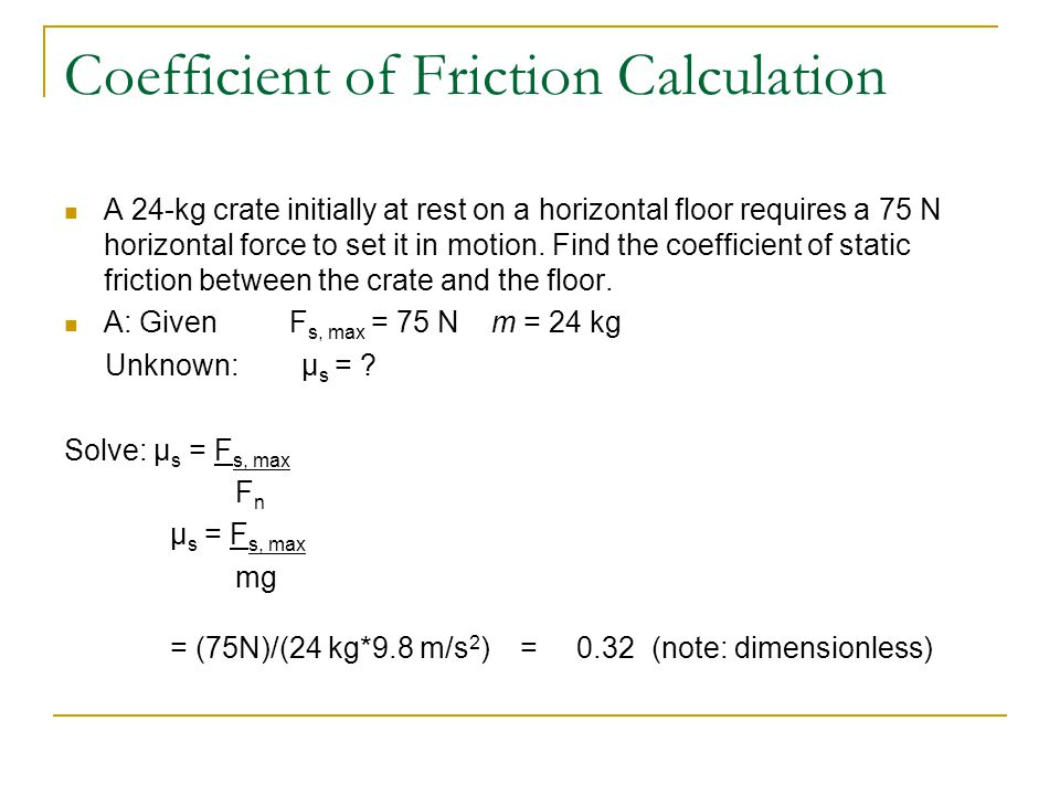 Friction & Newtons First Law If the coefficient of kinetic friction between a 35-kg crate and the floor is 0.30, what horizontal force is required to move the crate to the right at a constant speed across the floor.