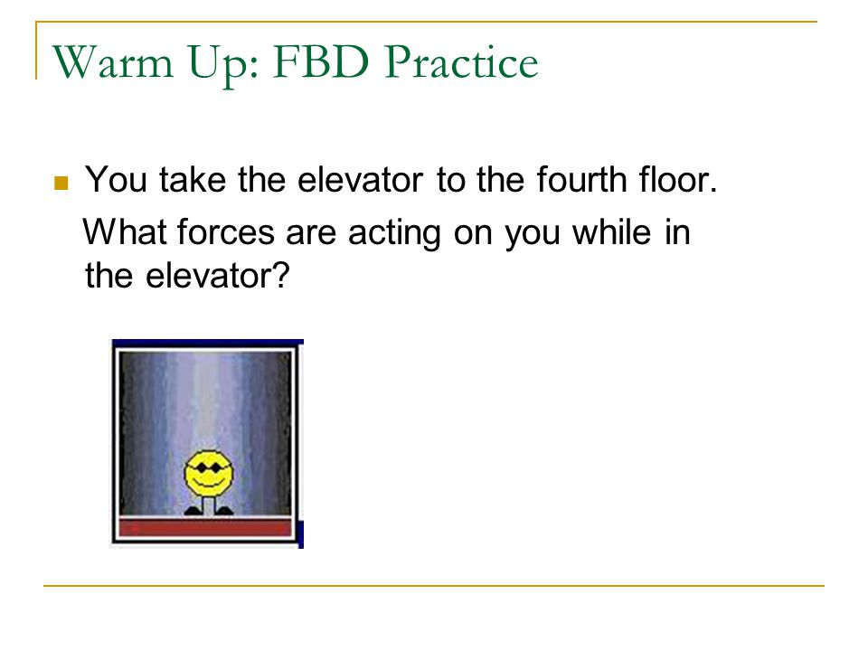 Warm Up: FBD Practice 2 You push two boxes down the hall over a rough floor.