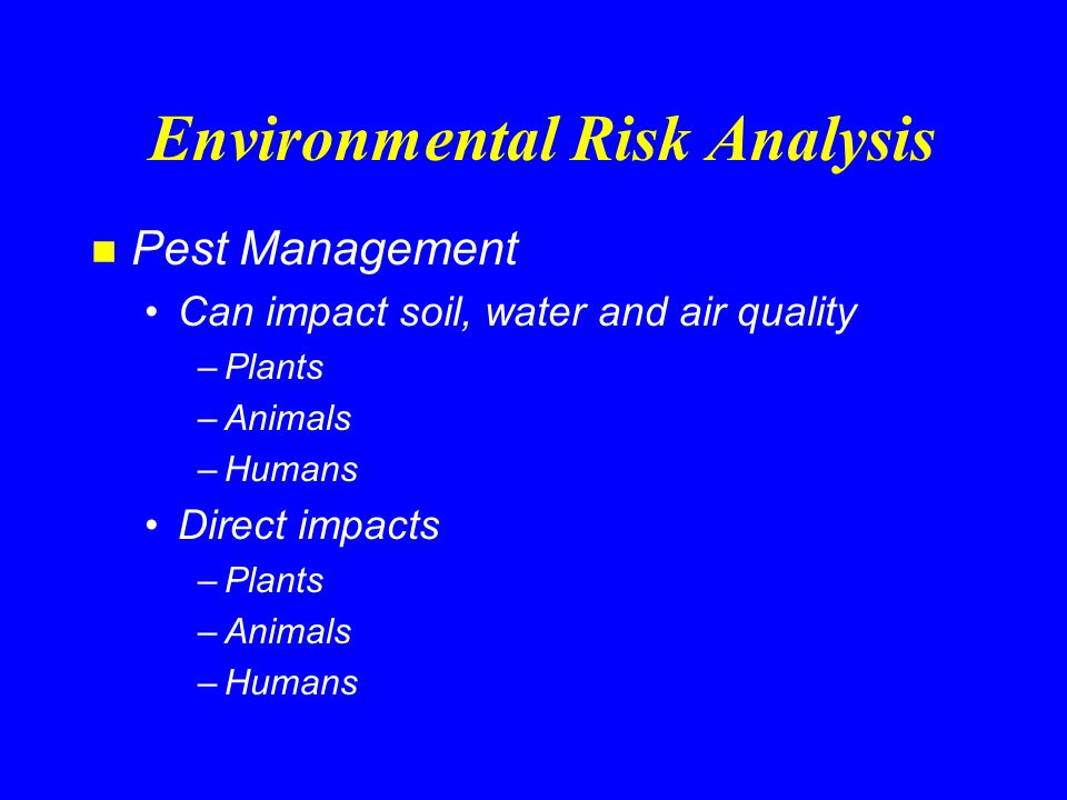 Environmental Risk Analysis n Pest Management Biological control risks Cultural control risks –Soil quality aspects of tillage for weed control evaluate with RUSLE 2, WEQ, SCI Pesticide control risks –Air quality Air Quality Technical Note - drift and volatilization –Water quality evaluate with Windows Pesticide Screening Tool