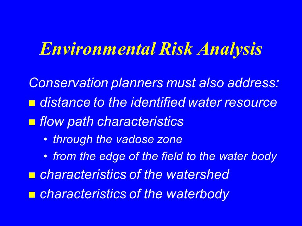 Environmental Risk Analysis Conservation planners must identify specific resource concerns and what level of treatment will be needed: n Ground Water.