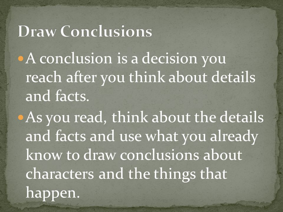 A conclusion is a decision you reach after you think about details and facts.