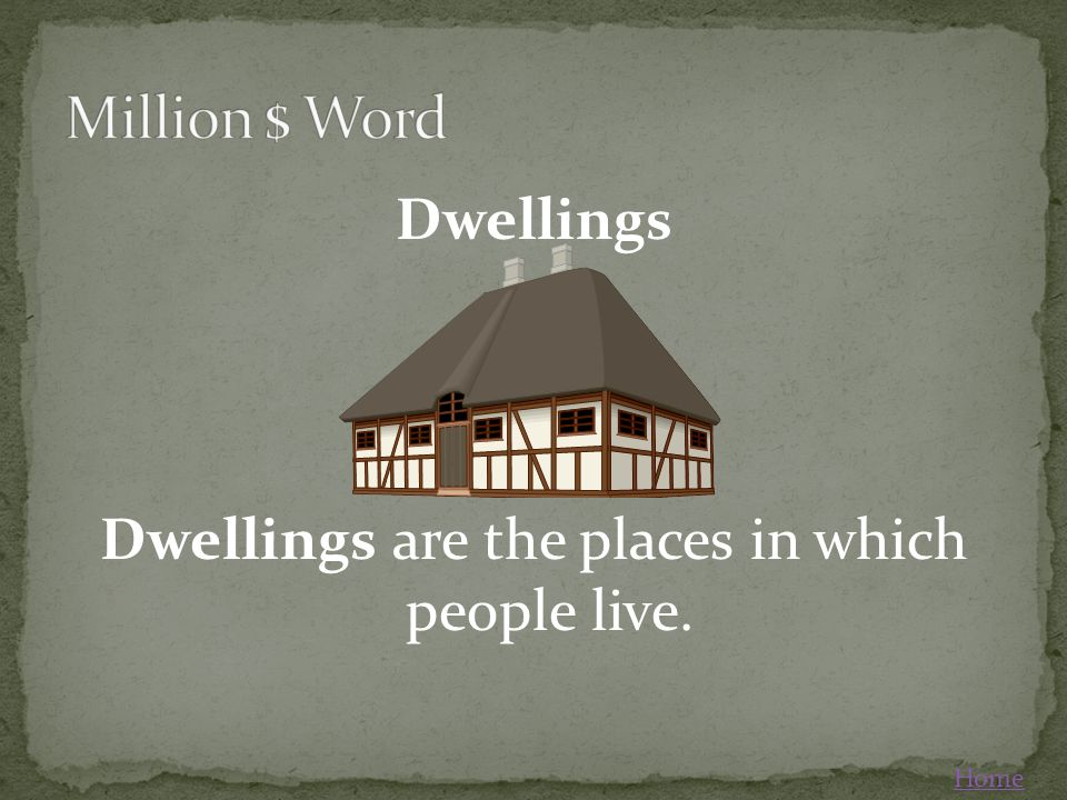 Dwellings Dwellings are the places in which people live. Home