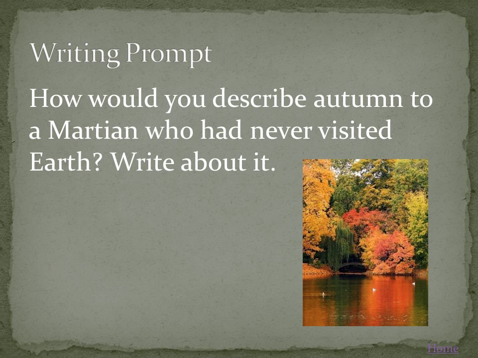 How would you describe autumn to a Martian who had never visited Earth? Write about it. Home