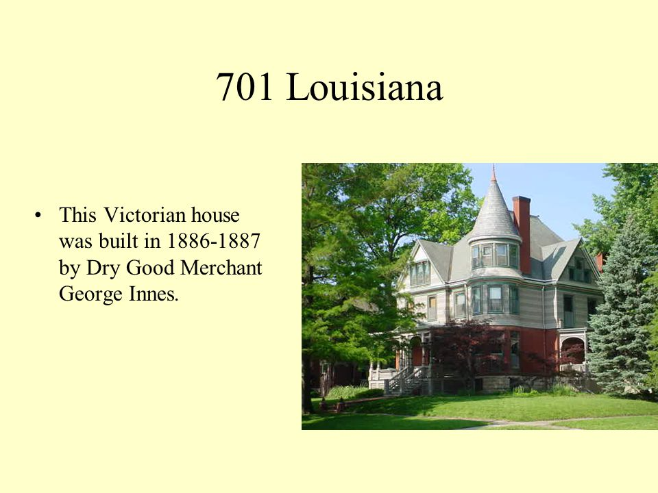 713 Louisiana The Victorian Baroque was built in 1884 for Alfred Henleys.