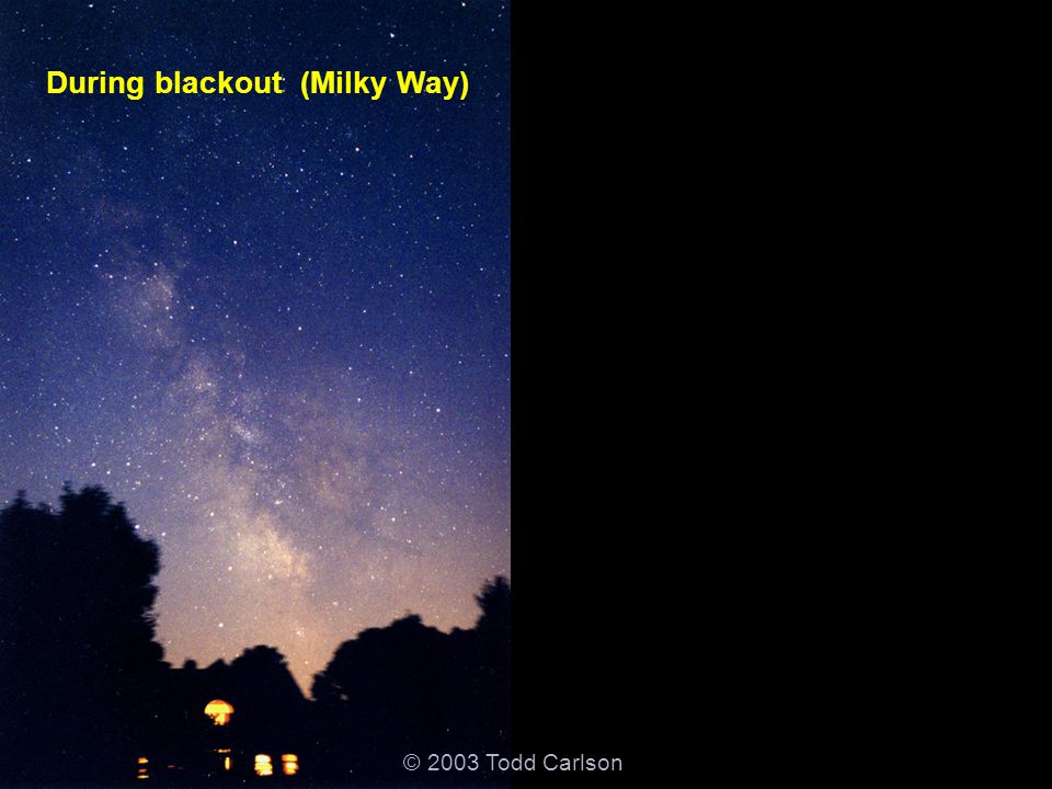 © 2003 Todd Carlson During blackout (Milky Way) After blackout (light pollution)