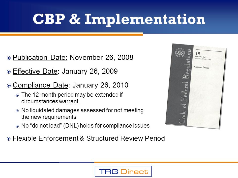 The public is invited to submit written comments on the six data elements for which CBP is providing some type of flexibility Online: http://www.regulations.govhttp://www.regulations.gov Mail: Border Security Regulations Branch, Office of International Trade, U.S Customs and Border Protection, 799 9th Street, NW, Washington, DC 20001 Voice Your Opinion Ship to party, Country of origin, Commodity HTSUS number, By June 1, 2009 Container stuffing location, Consolidator (stuffer), Manufacturer (or supplier),