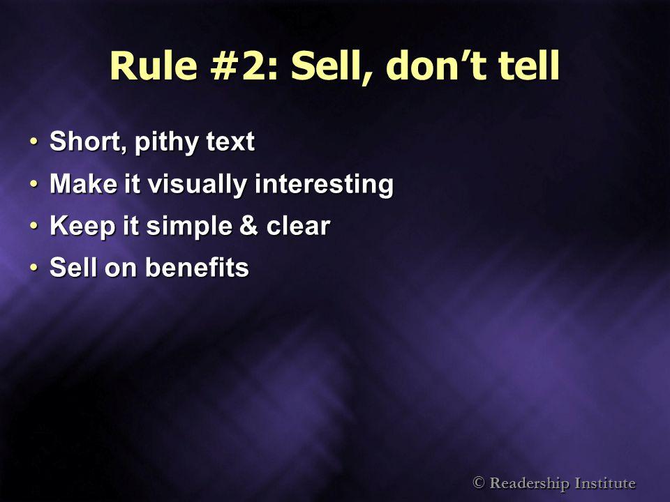 Rule #2: Sell, dont tell Short, pithy textShort, pithy text Make it visually interestingMake it visually interesting Keep it simple & clearKeep it simple & clear Sell on benefitsSell on benefits