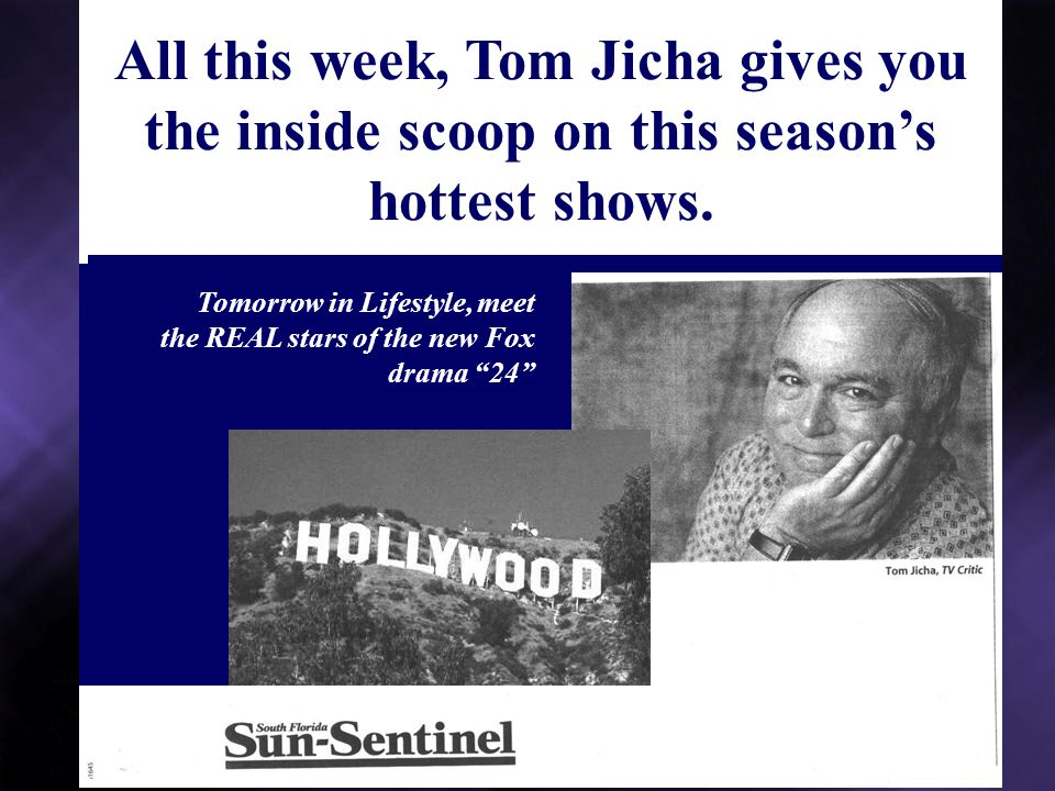 Tomorrow in Lifestyle, meet the REAL stars of the new Fox drama 24 All this week, Tom Jicha gives you the inside scoop on this seasons hottest shows.