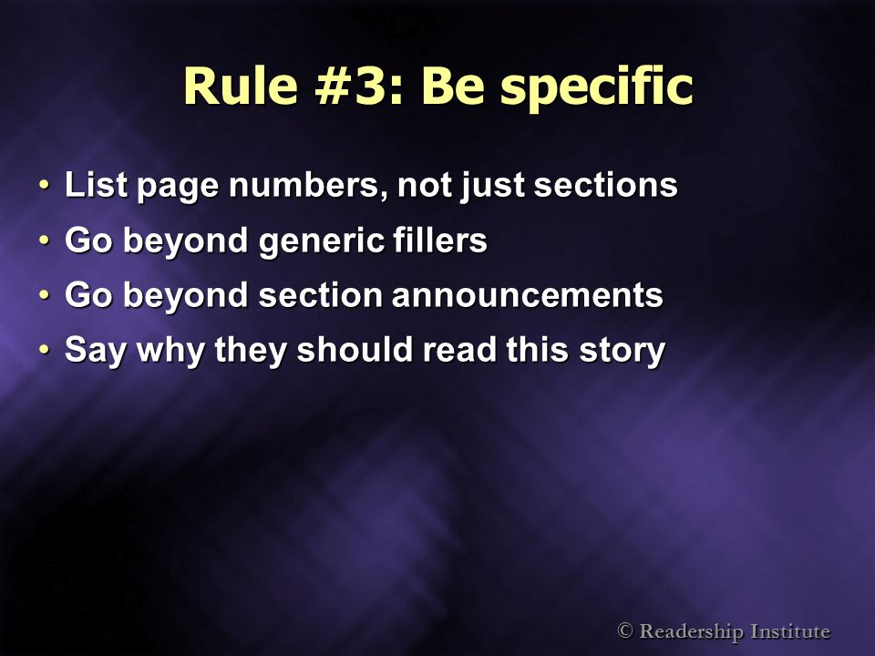 © Readership Institute Rule #3: Be specific List page numbers, not just sectionsList page numbers, not just sections Go beyond generic fillersGo beyond generic fillers Go beyond section announcementsGo beyond section announcements Say why they should read this storySay why they should read this story