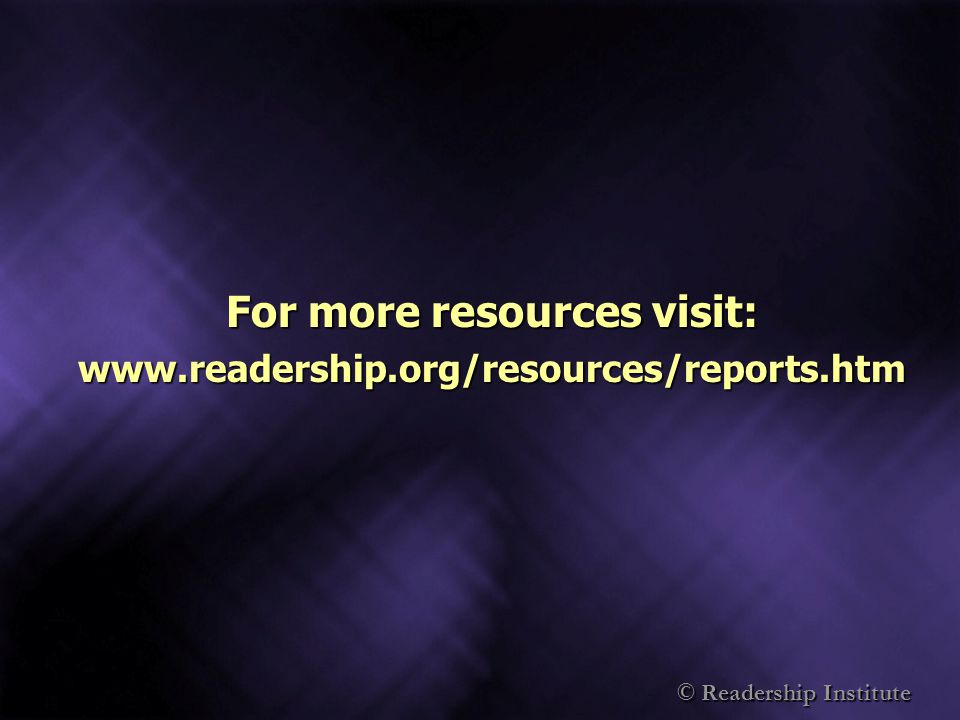For more resources visit: www.readership.org/resources/reports.htm