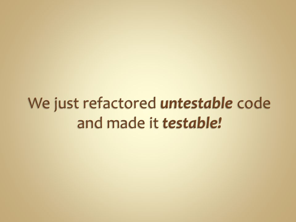 Testable code is code that can we can test using a unit test instead of an integration test Provides a way to substitute fake objects for classes that the class that were testing depends on Consistent results on every test run Manual configuration is not needed before test run Order of tests do not matter Must be able to run only some of the tests Tests must run fast