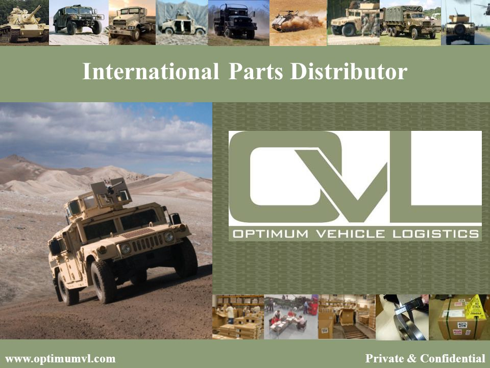 2 VISION STATEMENT Optimum Vehicle Logistics (OVL) is dedicated to customer service excellence by providing the defense market with the highest quality OEM parts and support services.
