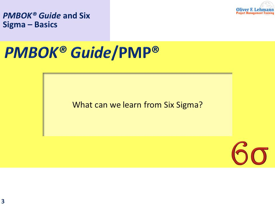 4 Contents 1: What is Six Sigma? 2: What Six Sigma Does PMBOK® Guide and Six Sigma – Basics
