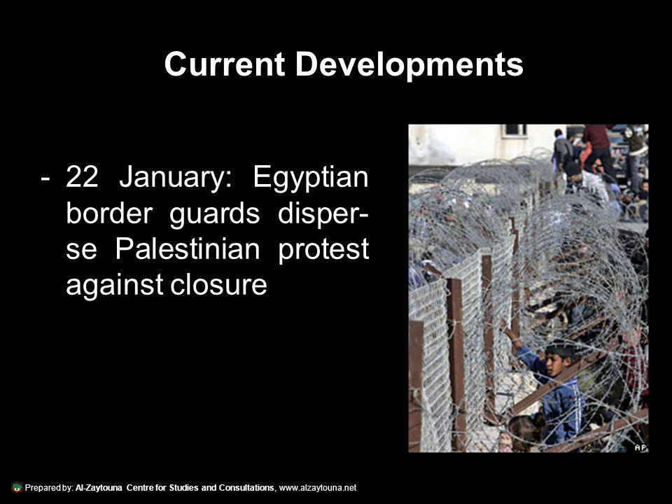 Prepared by: Al-Zaytouna Centre for Studies and Consultations, www.alzaytouna.net - 23 January: Border wall breached by civilian Palestinian crowds Current Developments
