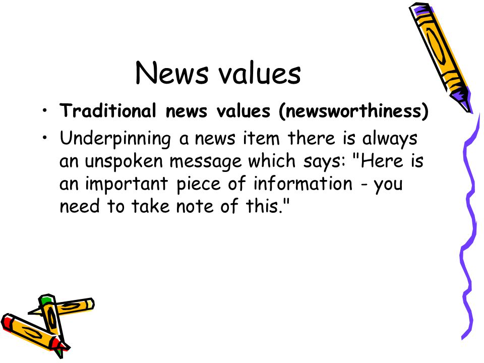 Core news value: Importance/ impact The most basic news value is importance, impact or consequence.