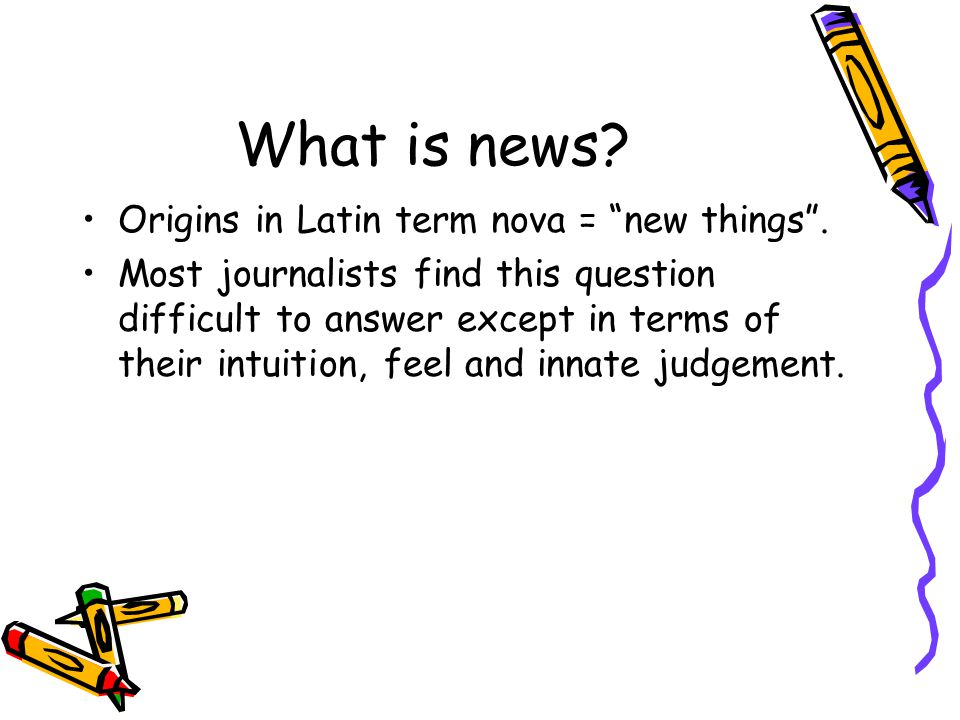 Some definitions News is anything published or broadcast.