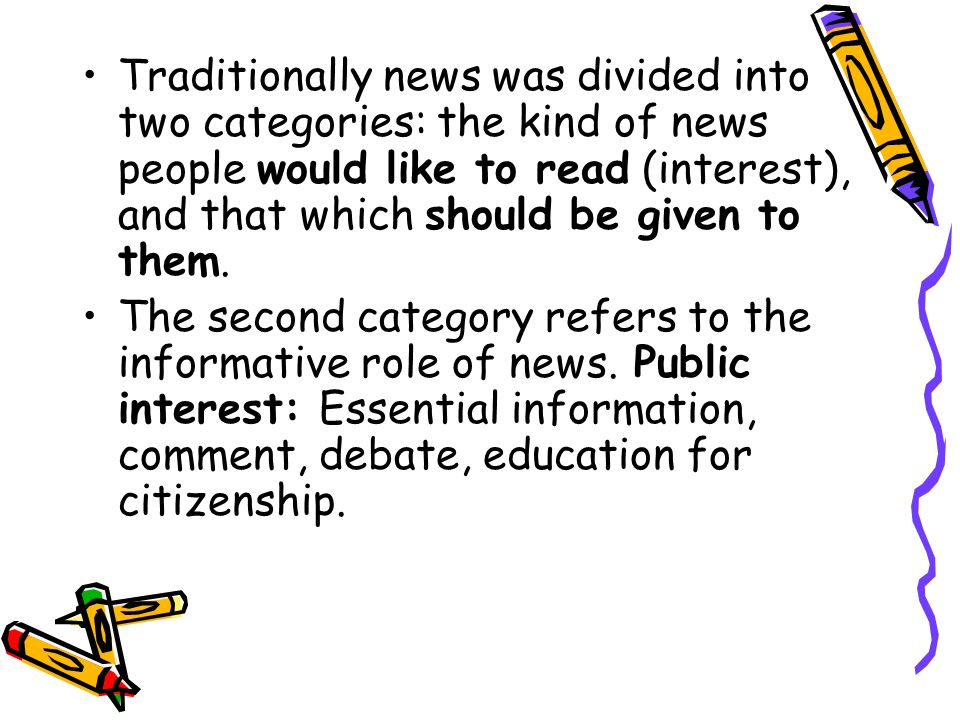 Critique of news values News will tend not to deal with distant and politically unimportant nations, non-elites, alternative ideas, institutions, and structures, long-term undramatic processes (like social change itself) or many kinds of good news.