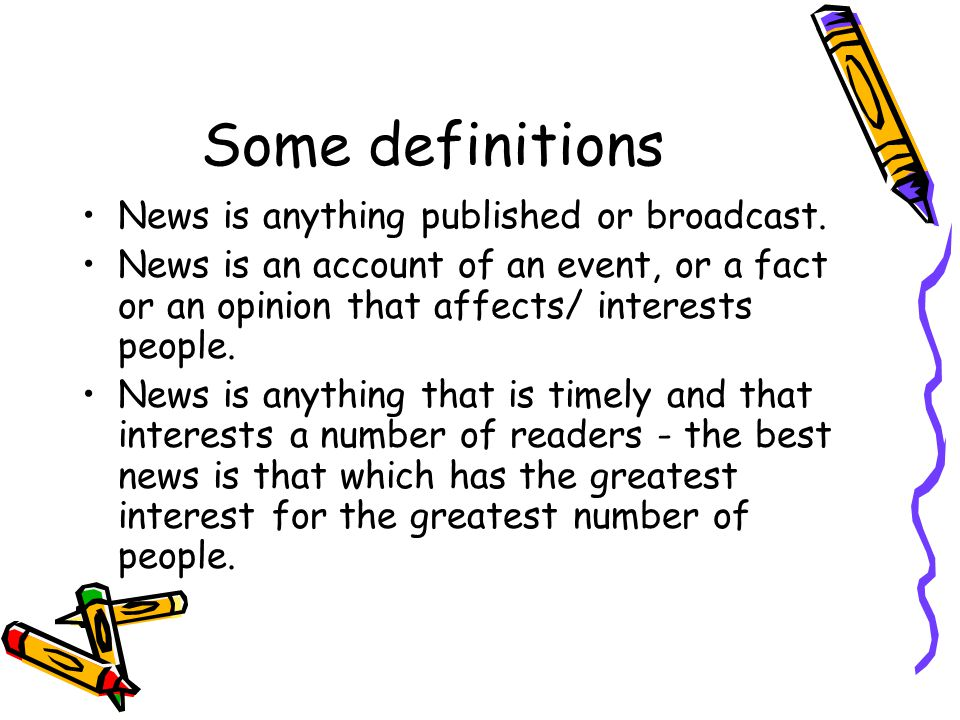 Some more definitions Similar to history: but news is unsystematic. A commodity, saleable